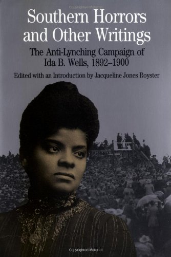 Southern Horrors and Other Writings; The Anti-Lynching Campaign of Ida B. Wells, 1892-1900 (0312116950) by Ida B. Wells