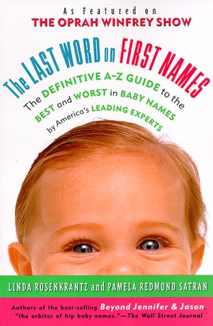 The Last Word on First Names: The Definitive A-Z Guide to the Best and Worst in Baby Names by America's Leading Experts (0312117485) by Linda Rosenkrantz; Pamela Redmond Satran