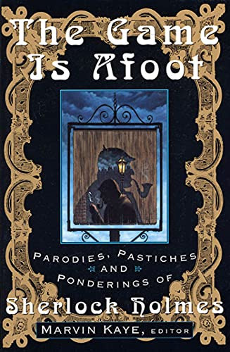 The Game Is Afoot: Parodies, Pastiches and: Kaye, Marvin