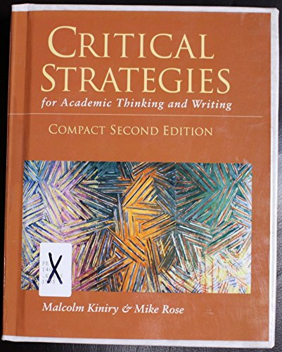 Critical Strategies for Academic Thinking & Writing: Kiniry, Malcolm; Rose,