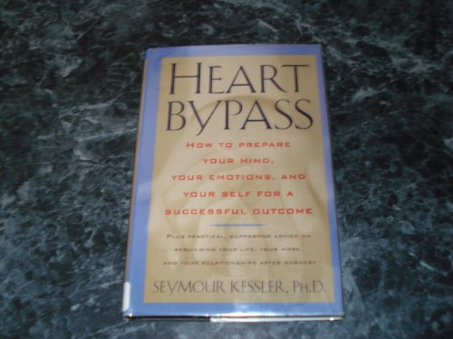 9780312118204: Heart Bypass: How to Prepare Your Mind, Your Emotions, and Yourself for a Successful Outcome