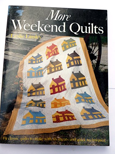 More Weekend Quilts: 19 Classic Quilts to: Leslie Linsley; Photographer-Jon