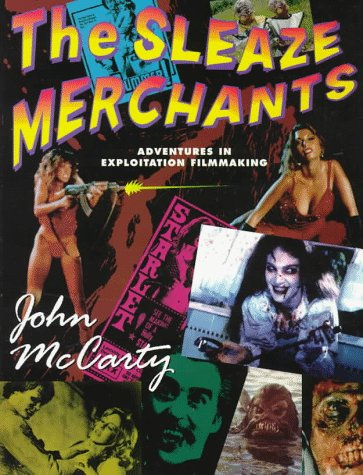 Sleaze Merchants. Adventures in Exploitation Film Making.