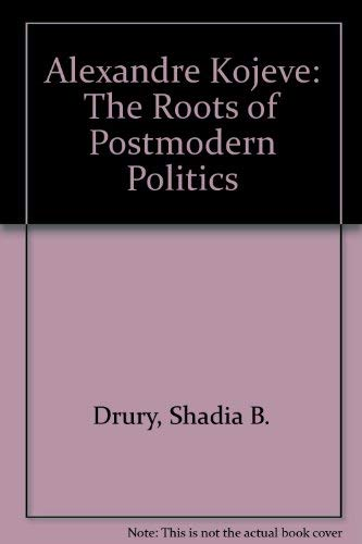 9780312120894: Alexandre Kojeve: The Roots of Postmodern Politics