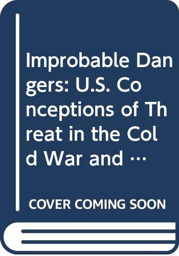 9780312121242: Improbable Dangers: U.S. Conceptions of Threat in the Cold War and After