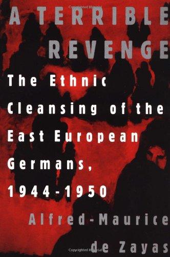 A Terrible Revenge: The Ethnic Cleansing of the East European Germans, 1944 - 1950: de Zayas, ...