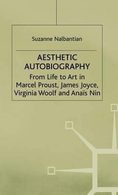 9780312121709: Aesthetic Autobiography: From Life to Art in Marcel Proust, James Joyce, Virginia Woolf and Anais Nin