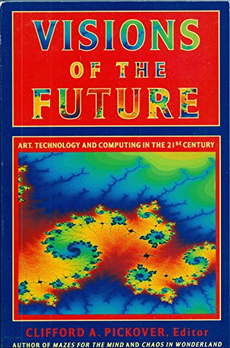 Visions of the future. Art, technology and computing in the 21st century.: Pickover, C.A. (ed.).