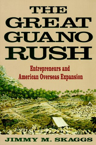 9780312123390: The Great Guano Rush: Entrepreneurs and American Overseas Expansion