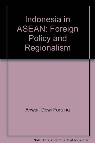 Indonesia in ASEAN: Foreign Policy and Regionalism: Anwar, Dewi Fortuna