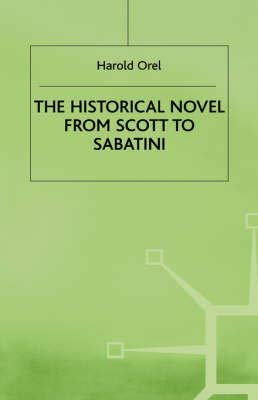 9780312124731: The Historical Novel from Scott to Sabatini: Changing Attitudes Toward a Literary Genre, 1814-1920