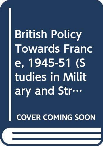 9780312124892: British Policy Towards France, 1945-51 (Studies in Military and Strategic History)
