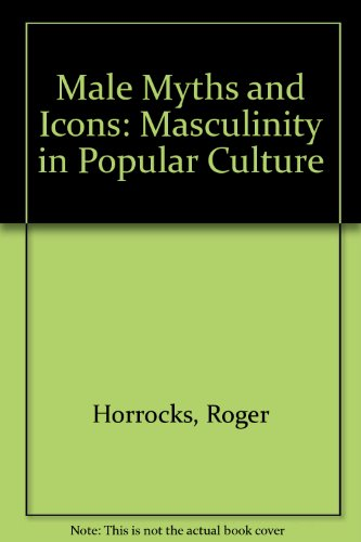 9780312126223: Male Myths and Icons: Masculinity in Popular Culture
