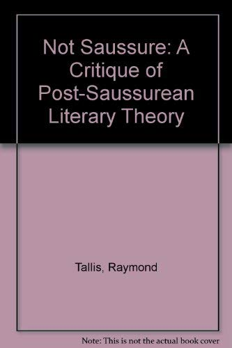 9780312126780: Not Saussure: A Critique of Post-Saussurean Literary Theory