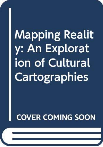 9780312127046: Mapping Reality: An Exploration of Cultural Cartographies