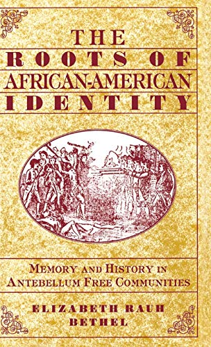 The Roots of African-American Identity: Memory and History In Antebellum Free Communities,
