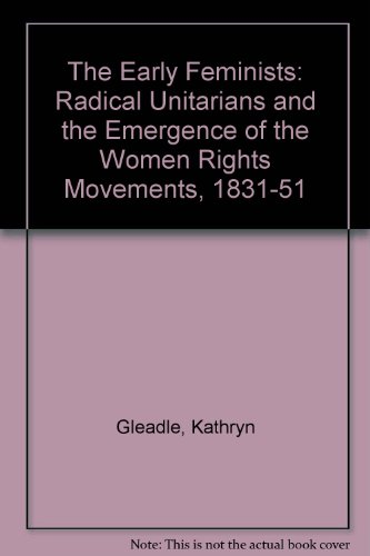 9780312128616: The Early Feminists: Radical Unitarians and the Emergence of the Women Rights Movements, 1831-51