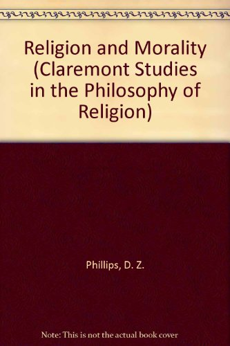 Religion and Morality (Claremont Studies in the Philosophy of Religion): Phillips, D. Z. [Editor]