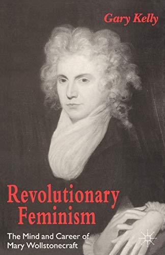 9780312129040: Revolutionary Feminism: The Mind and Career of Mary Wollstonecraft