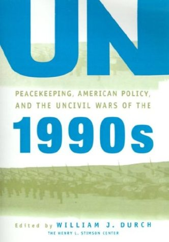 9780312129309: UN Peacekeeping, American Politics, and the Uncivil Wars of the 1990s