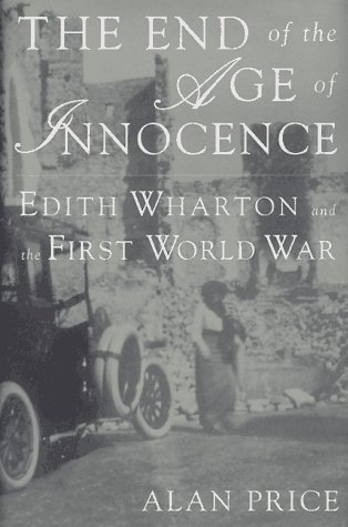 The End of the Age of Innocence: Edith Wharton and the First World War (0312129386) by Alan Price
