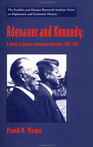 9780312129521: Adenauer and Kennedy: A Study in German-American Relations, 1961-1963 (The World of the Roosevelts)