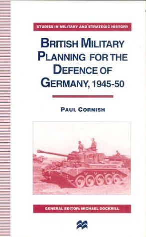 British Military Planning For the Defence of Germany, 1945-50 (Studies in Military & Strategic ...