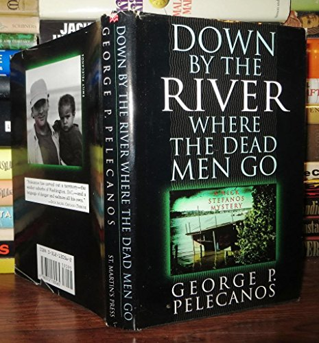 Down by the River Where the Dead Men Go (A Nick Stefanos Mystery): Pelecanos, George P.