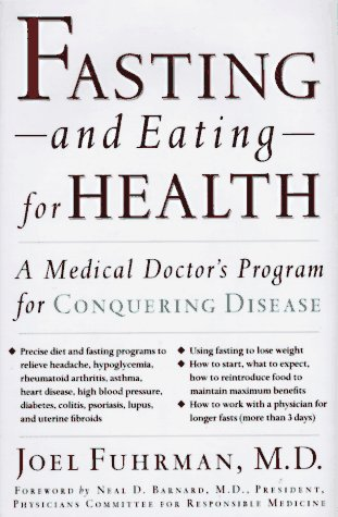 Fasting-And Eating-For Health: A Medical Doctor's Program for Conquering Disease: Fuhrman, ...