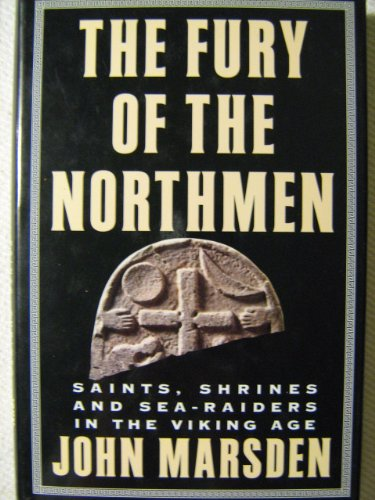 The Fury of the Northmen: Saints, Shrines and Sea-Raiders in the Viking Age Ad 793-878