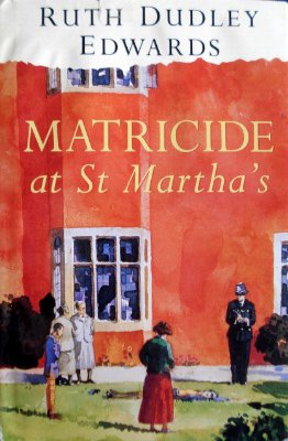 Matricide at st Martha's: Edwards, Ruth Dudley