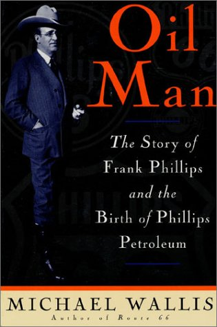 Oil Man: The Story Of Frank Phillips & The Birth Of Phillips Petroleum: Wallis, Michael