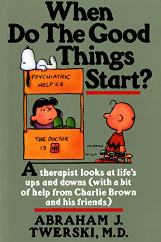 9780312132125: When Do The Good Things Start?: A Therapist Looks at Life's Ups and Downs (With a Bit of Help from Charlie Brown and His Friends)