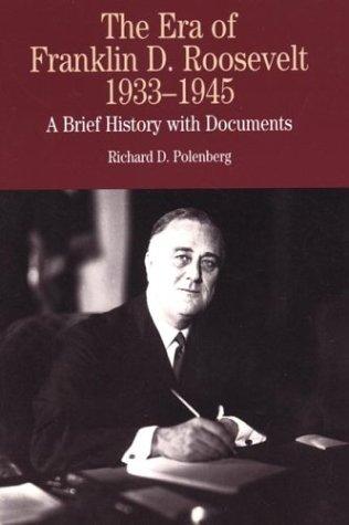 The Era of Franklin D. Roosevelt, 1933-1945: Polenberg, Richard D.