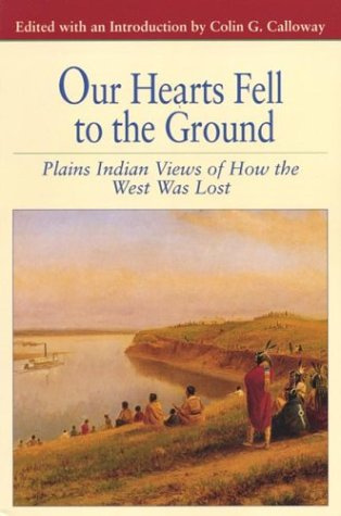 9780312133542: Our Hearts Fell to the Ground: Plains Indian Views of How the West Was Lost (Bedford Series in History & Culture (Paperback))