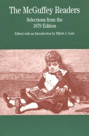 The McGuffey Readers: Selections from the 1879 Edition (McGuffey's Readers) (0312133987) by Elliott J. Gorn