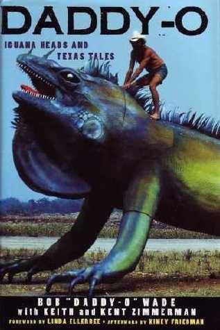 Daddy-O: Iguana Heads & Texas Tales: Kent Zimmerman, Keith Zimmerman, Bob Wade