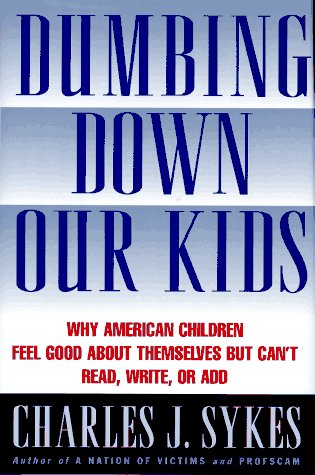9780312134747: Dumbing Down Our Kids: Why America's Children Feel Good About Themselves but Can't Read, Write, or Add