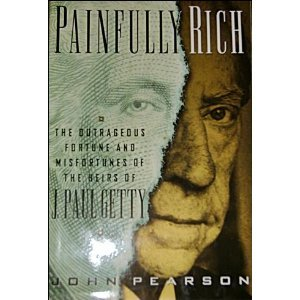 9780312135799: Painfully Rich: The Outrageous Fortune and Misfortunes of the Heirs of J. Paul Getty