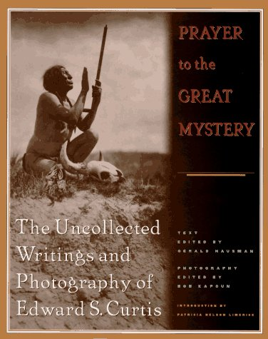 Prayer to the Great Mystery: The Uncollected Writings and Photography of Edward S. Curtis: Curtis, ...