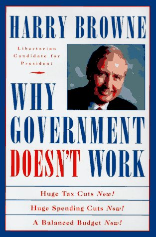 Why Government Doesn't Work: How Reducing Government Will Bring Us Safer Cities, Better ...