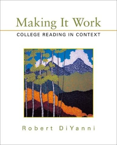 Making It Work: College Reading in Context: Robert DiYanni