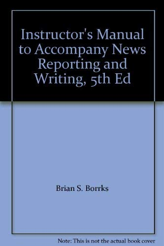 Instructor's Manual to Accompany News Reporting and: Brian S. Borrks,