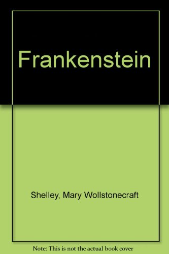 Frankenstein: Shelley, Mary Wollstonecraft