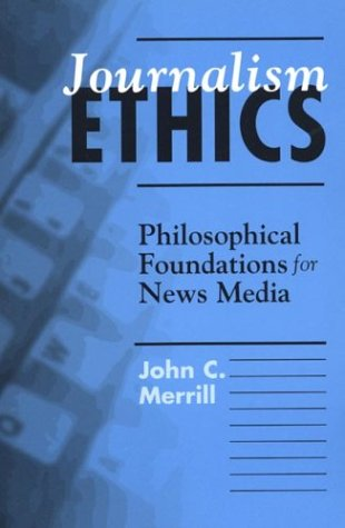 9780312138998: Journalism Ethics: Philosophical Foundations for News Media