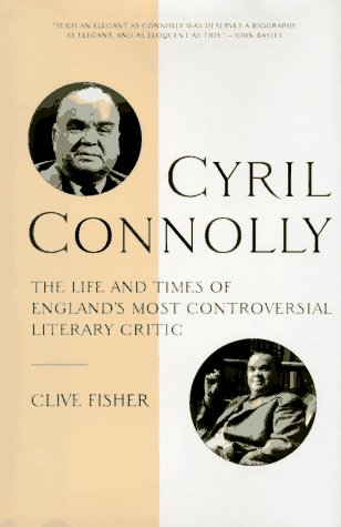 Cyril Connolly : The Life and Times of England's Most Controversial Literary Critic
