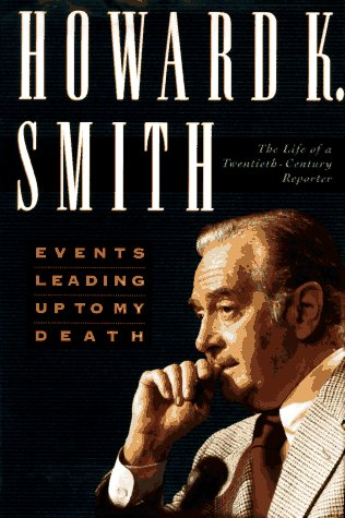 Events Leading Up to My Death: The Life of a Twentieth Century Reporter: Smith, Howard K.