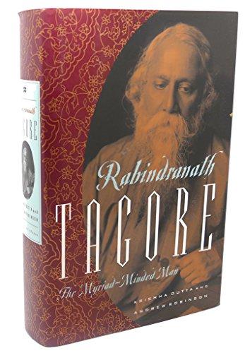Rabindranath Tagore: The Myriad-Minded Man: Krishna Dutta and Andrew Robinson