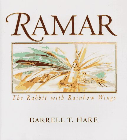 Ramar: The Rabbit with Rainbow Wings: Hare, Darrell T.