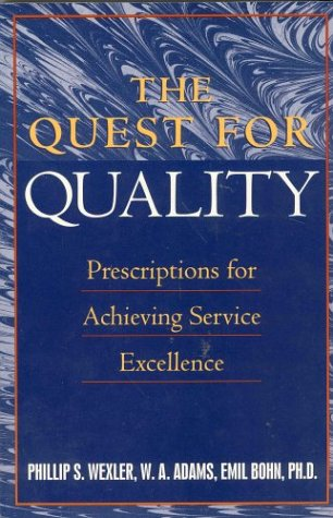The Quest for Quality: Prescriptions for Achieving Excellence: Phillip S. Wexler